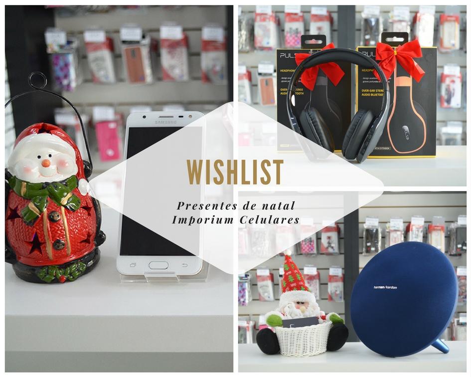 wishlist-presentes-de-natal-imporium-celulares-blog-ela-inspira-1